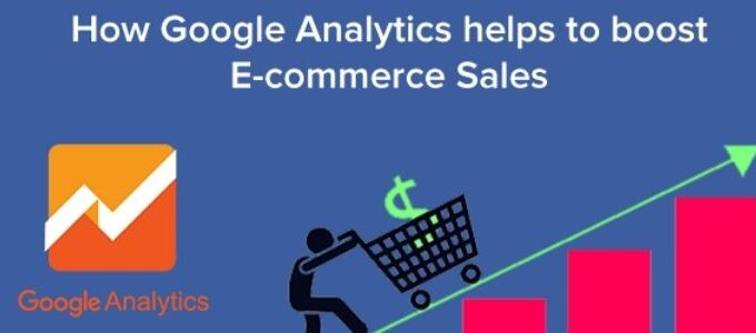 How To Use Google Analytics To Boost E-Commerce Sales